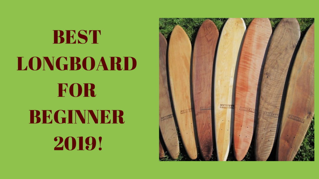 BEST LONGBOARD FOR BEGINNERS 2019